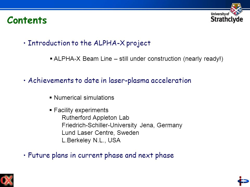 Introduction to the ALPHA-X project Achievements to date in laser-plasma acceleration Future plans in current phase and next phase Contents ALPHA-X Be