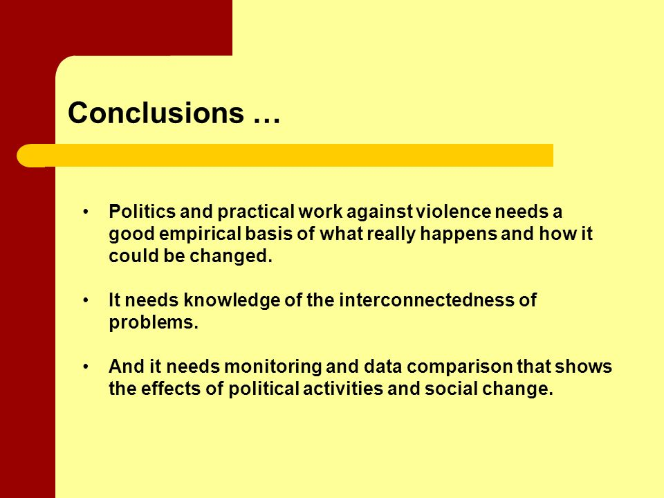 Conclusions … Politics and practical work against violence needs a good empirical basis of what really happens and how it could be changed.