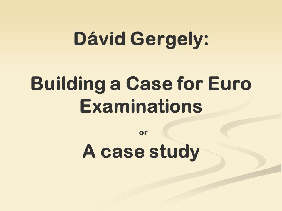 Dávid Gergely: Building a Case for Euro Examinations or A case study