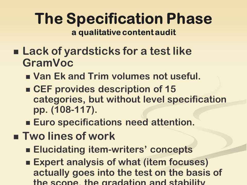 The Specification Phase a qualitative content audit Lack of yardsticks for a test like GramVoc Van Ek and Trim volumes not useful.