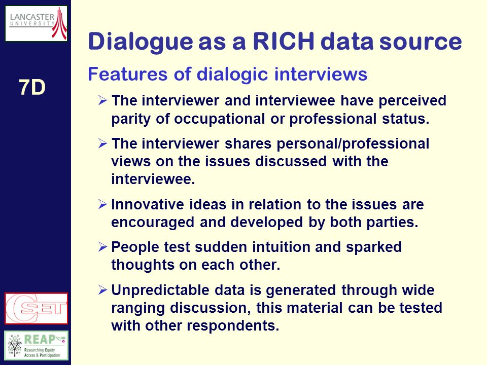 7D Dialogic Interviewing 4/4 Creating a dialogue between interested parties will provide a good means to discover what there is to know about a subject.