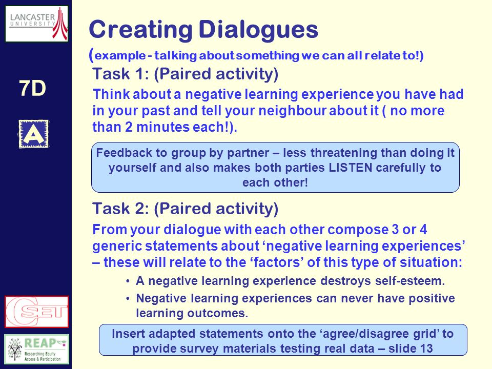 7D Understanding Teachers Professional Cultures Knight & Saunders (1999) An example Using a dialogic approach to find out what people thought was meant by the term profession, Knight and Saunders reported: The dialogues which occurred between interviewer and interviewee did not uncover truths or meanings but produced them.