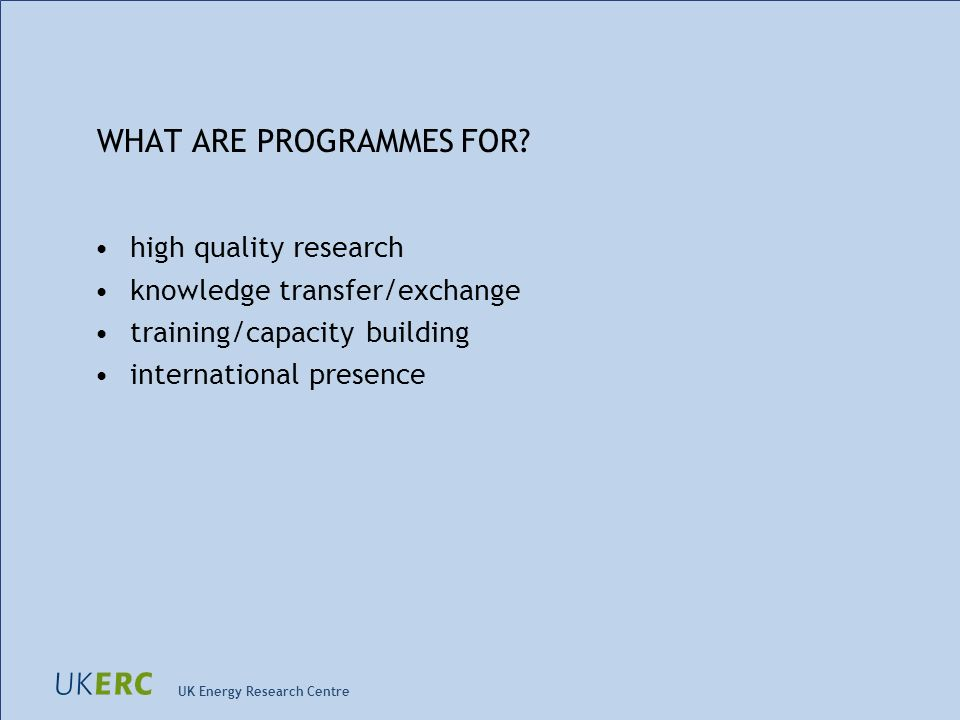 UK Energy Research Centre WHAT ARE PROGRAMMES FOR.