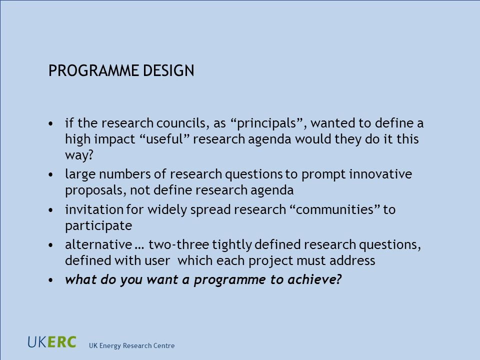 UK Energy Research Centre PROGRAMME DESIGN if the research councils, as principals, wanted to define a high impact useful research agenda would they do it this way.
