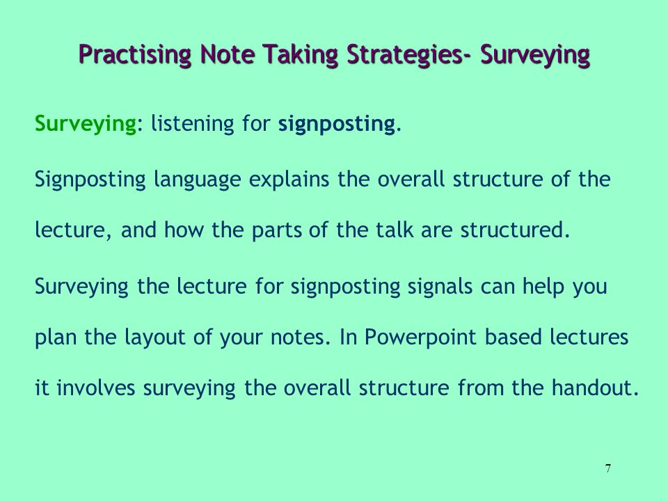 7 Practising Note Taking Strategies- Surveying Surveying: listening for signposting. Signposting language explains the overall structure of the lectur
