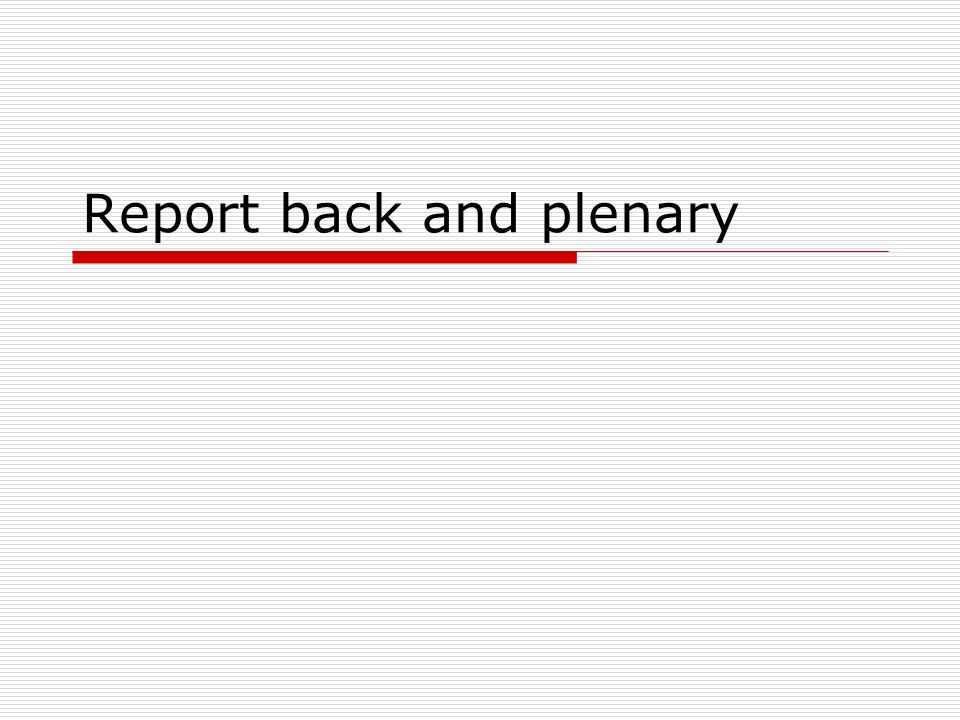 Report back and plenary