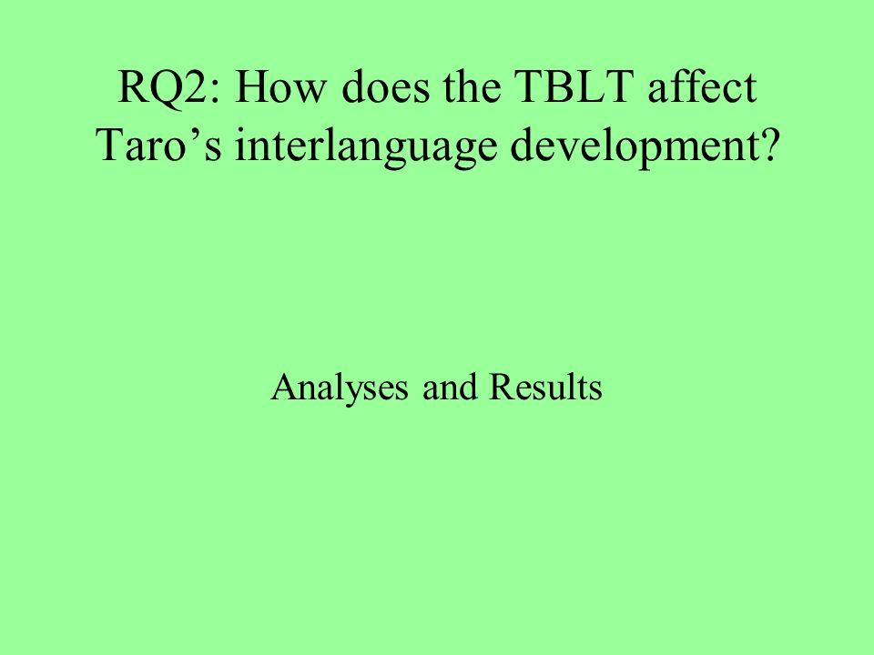 RQ2: How does the TBLT affect Taros interlanguage development Analyses and Results