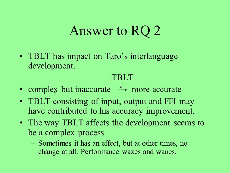 Answer to RQ 2 TBLT has impact on Taros interlanguage development.