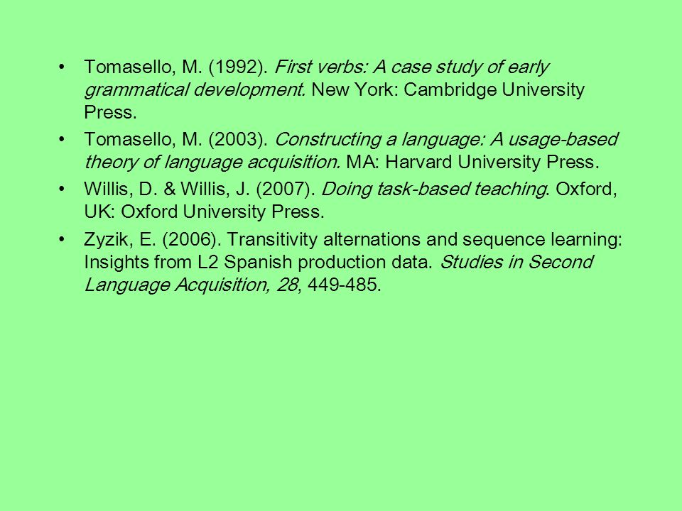 Tomasello, M. (1992). First verbs: A case study of early grammatical development.