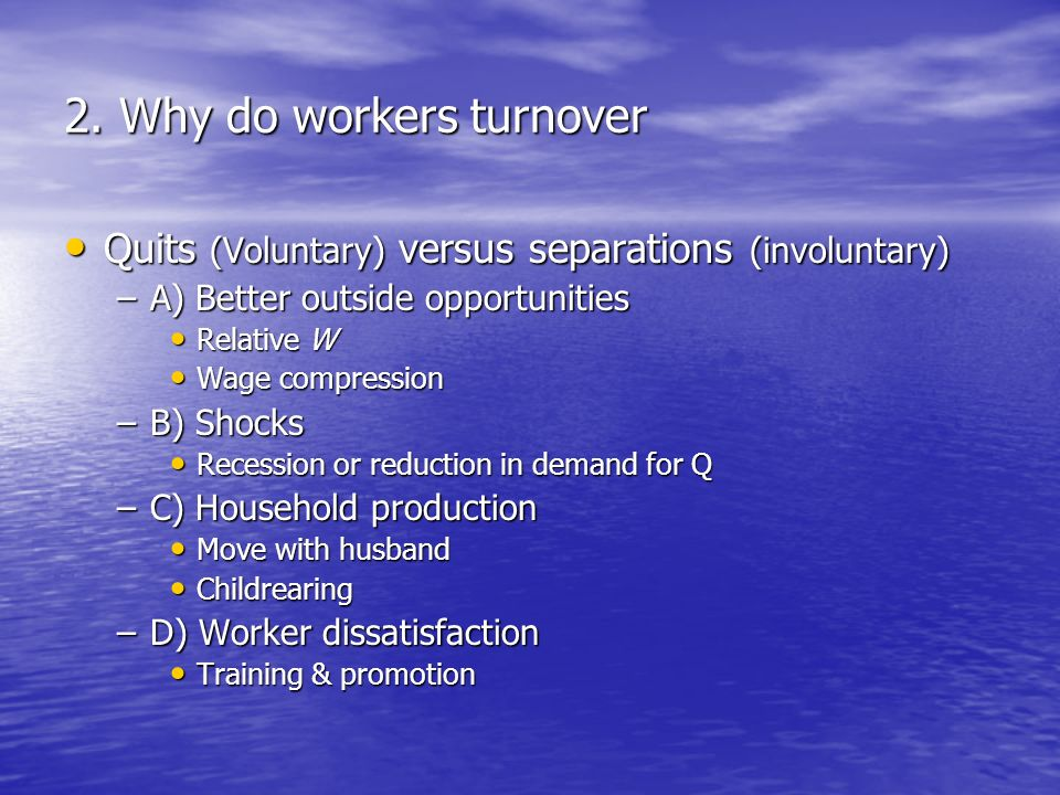 2. Why do workers turnover Quits (Voluntary) versus separations (involuntary) Quits (Voluntary) versus separations (involuntary) –A) Better outside op