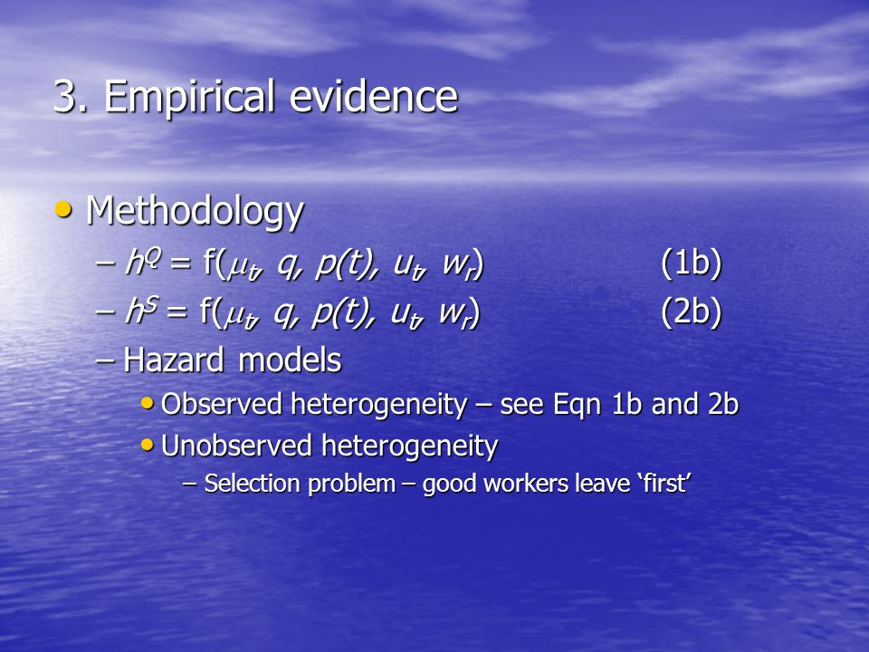 3. Empirical evidence Methodology Methodology –h Q = f( t, q, p(t), u t, w r )(1b) –h S = f( t, q, p(t), u t, w r )(2b) –Hazard models Observed hetero