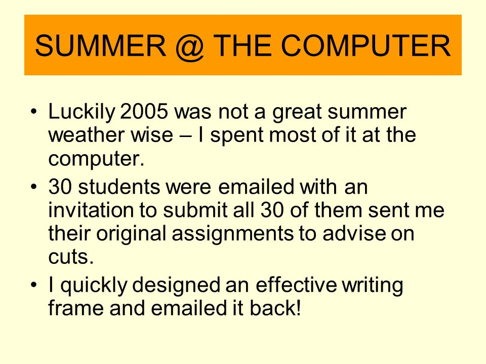 SUMMER @ THE COMPUTER Luckily 2005 was not a great summer weather wise – I spent most of it at the computer.