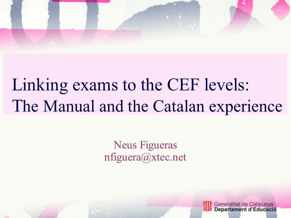 Presentation Outline Background information about the Catalan EOI Usefulness and relevance of the CEF and the Manual The project to link our exams to the CEF Using The Manual: problems encountered and solutions adopted A Manual for the future