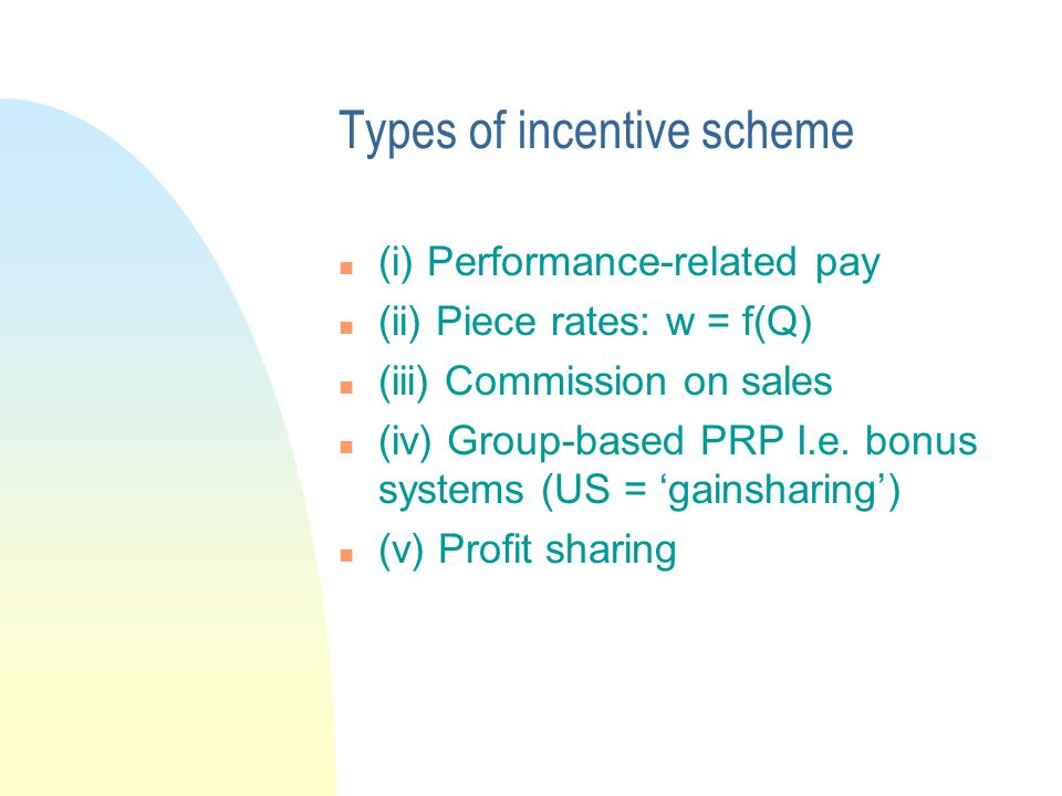 Types of incentive scheme n (i) Performance-related pay n (ii) Piece rates: w = f(Q) n (iii) Commission on sales n (iv) Group-based PRP I.e.