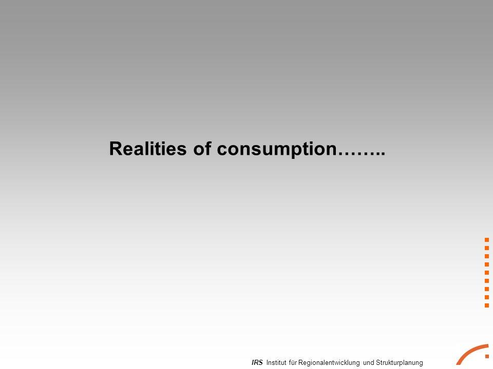 IRS Institut für Regionalentwicklung und Strukturplanung Realities of consumption……..