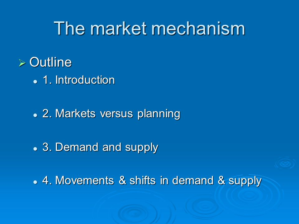 The market mechanism Outline Outline 1. Introduction 1. Introduction 2. Markets versus planning 2. Markets versus planning 3. Demand and supply 3. Dem
