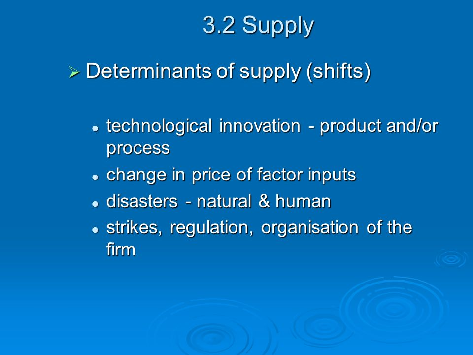 3.2 Supply Determinants of supply (shifts) Determinants of supply (shifts) technological innovation - product and/or process technological innovation