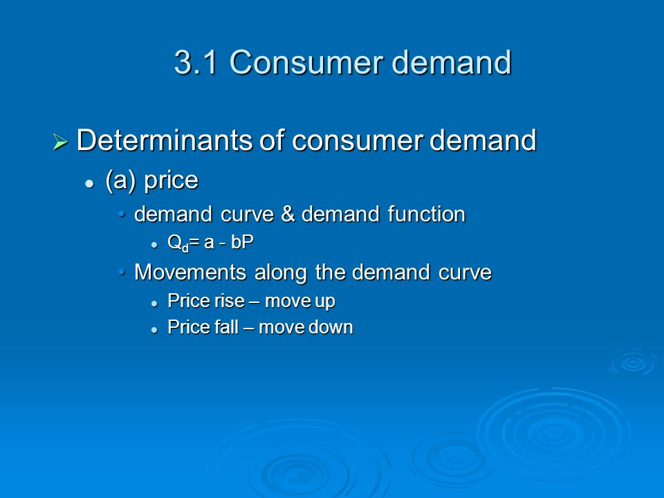 3.1 Consumer demand Determinants of consumer demand Determinants of consumer demand (a) price (a) price demand curve & demand functiondemand curve & d