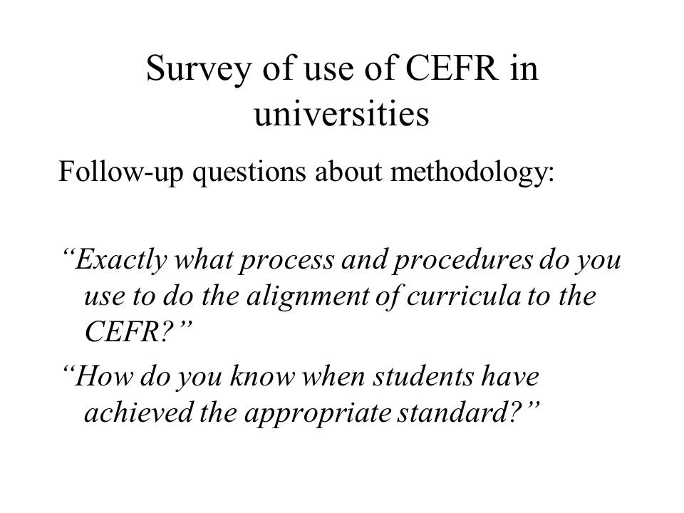 Survey of use of CEFR in universities Follow-up questions about methodology: Exactly what process and procedures do you use to do the alignment of cur