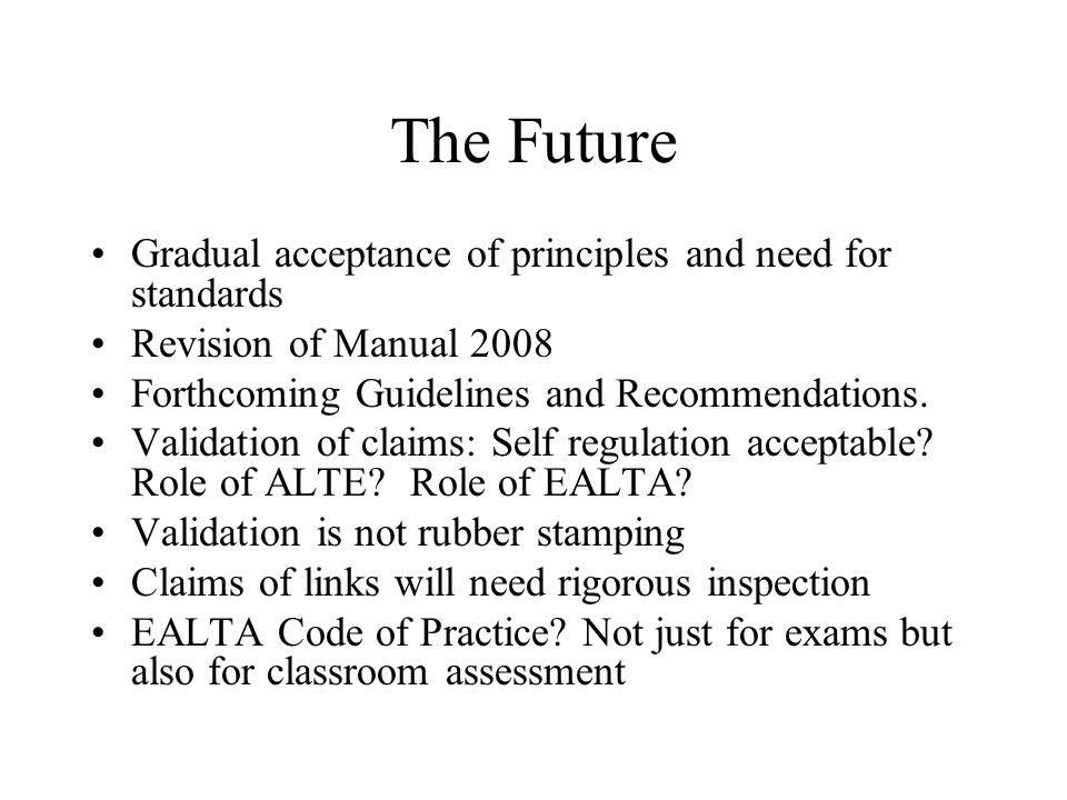 The Future Gradual acceptance of principles and need for standards Revision of Manual 2008 Forthcoming Guidelines and Recommendations. Validation of c
