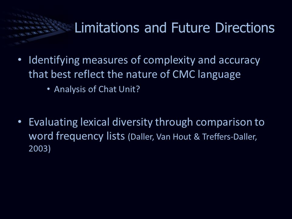 Limitations and Future Directions Identifying measures of complexity and accuracy that best reflect the nature of CMC language Analysis of Chat Unit.