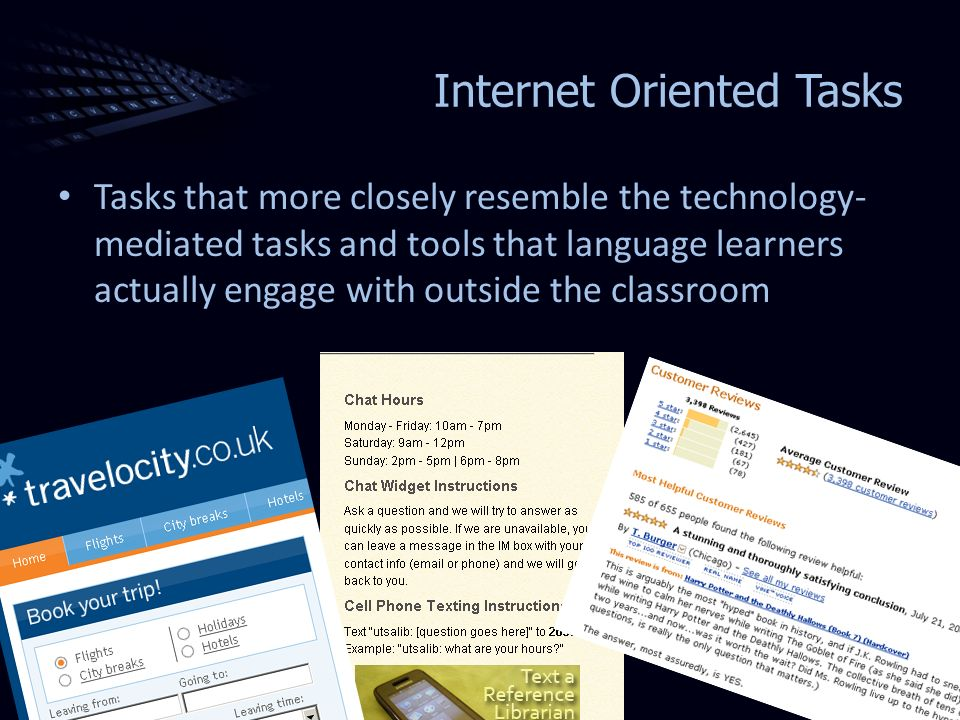 Internet Oriented Tasks Tasks that more closely resemble the technology- mediated tasks and tools that language learners actually engage with outside the classroom