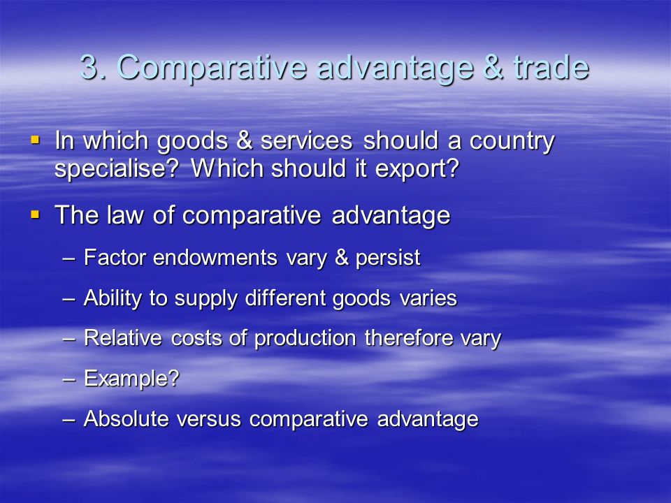 3.Comparative advantage & trade In which goods & services should a country specialise.