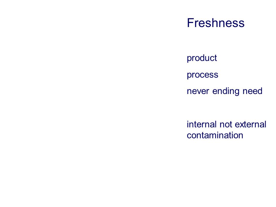 Freshness product process never ending need internal not external contamination