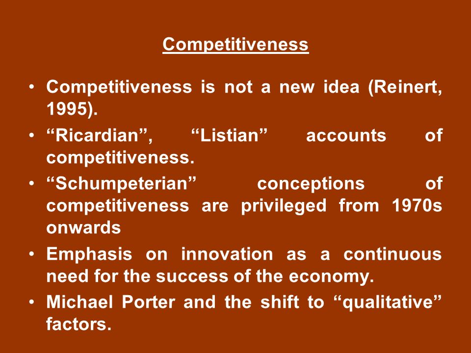 Competitiveness Competitiveness is not a new idea (Reinert, 1995).