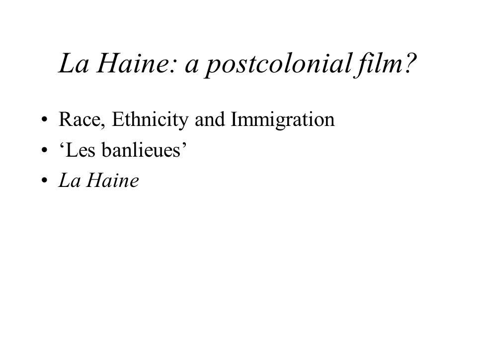 La Haine: a postcolonial film? Race, Ethnicity and Immigration Les banlieues La Haine