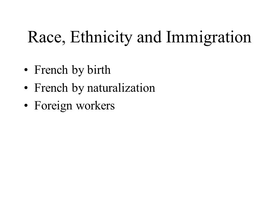 Race, Ethnicity and Immigration French by birth French by naturalization Foreign workers