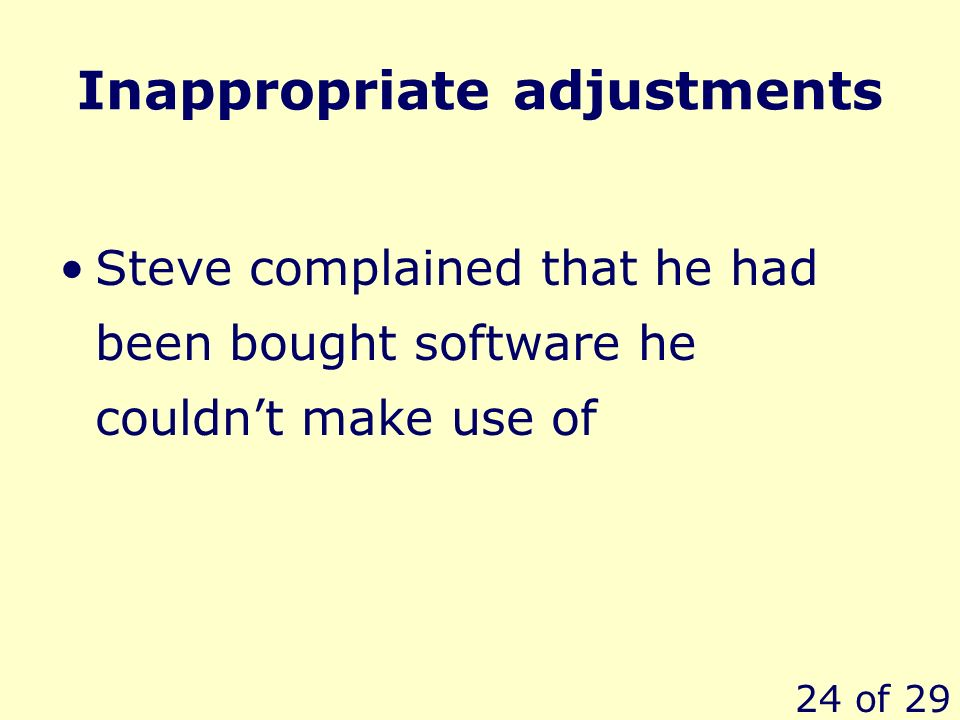 24 of 29 Inappropriate adjustments Steve complained that he had been bought software he couldnt make use of
