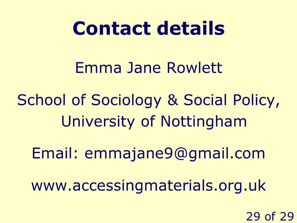 29 of 29 Contact details Emma Jane Rowlett School of Sociology & Social Policy, University of Nottingham