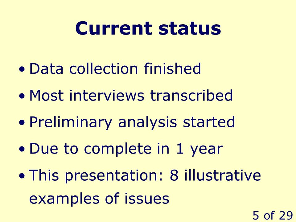 5 of 29 Current status Data collection finished Most interviews transcribed Preliminary analysis started Due to complete in 1 year This presentation: 8 illustrative examples of issues