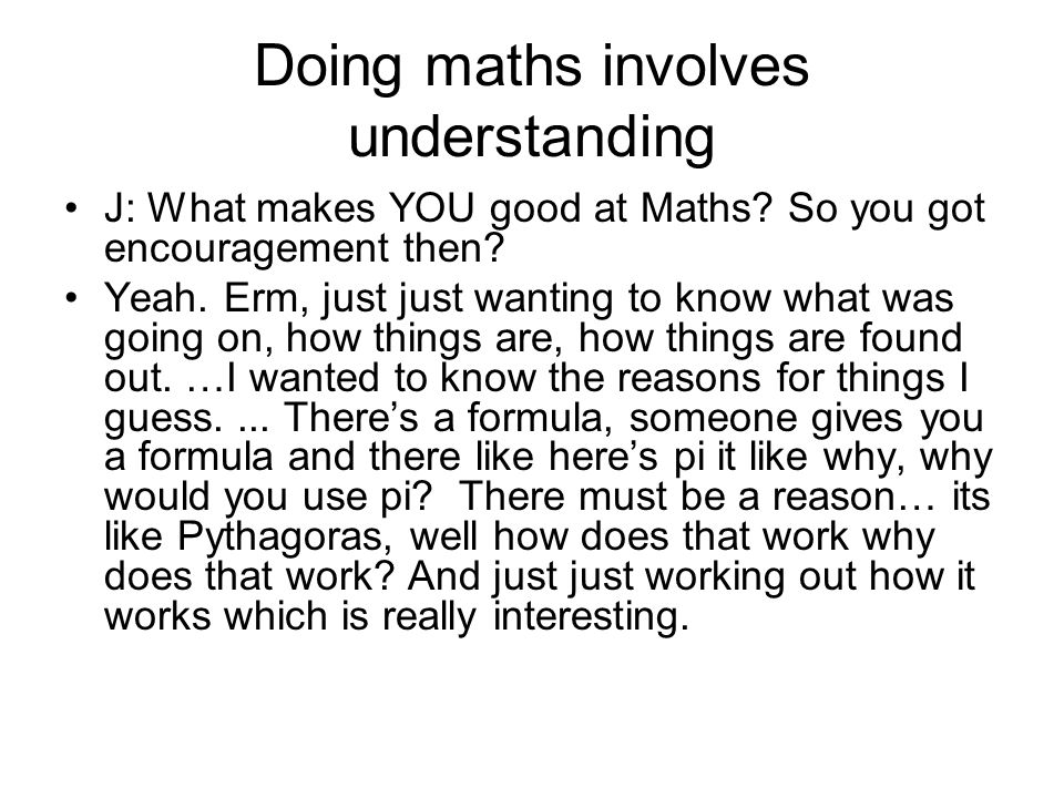 Doing maths involves understanding J: What makes YOU good at Maths.