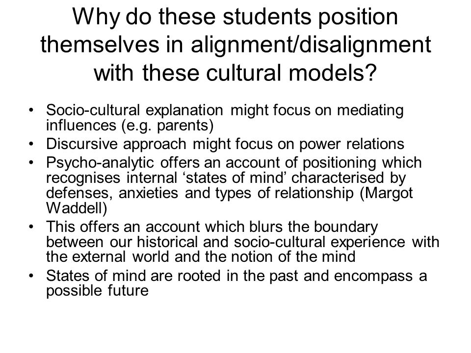 Why do these students position themselves in alignment/disalignment with these cultural models.