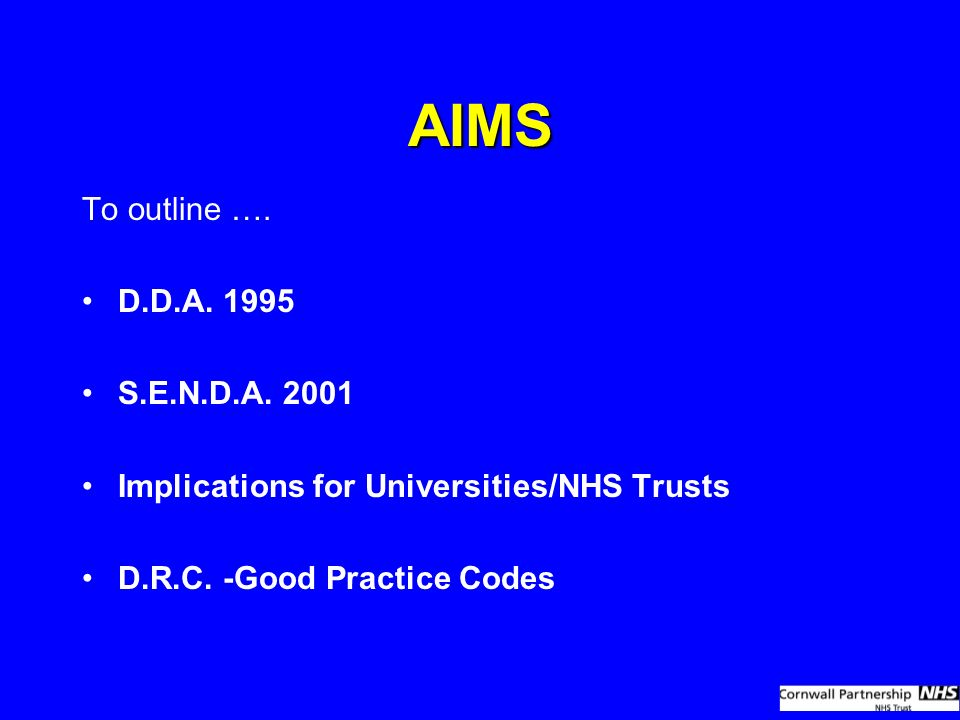 AIMS To outline …. D.D.A. 1995 S.E.N.D.A. 2001 Implications for Universities/NHS Trusts D.R.C.
