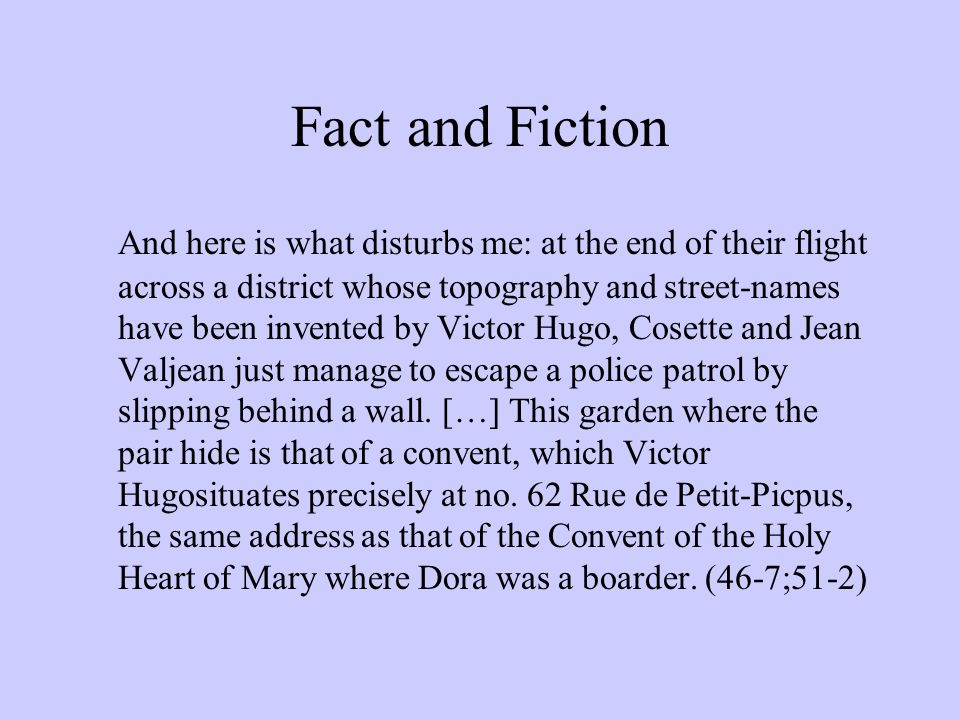 Fact and Fiction And here is what disturbs me: at the end of their flight across a district whose topography and street-names have been invented by Vi