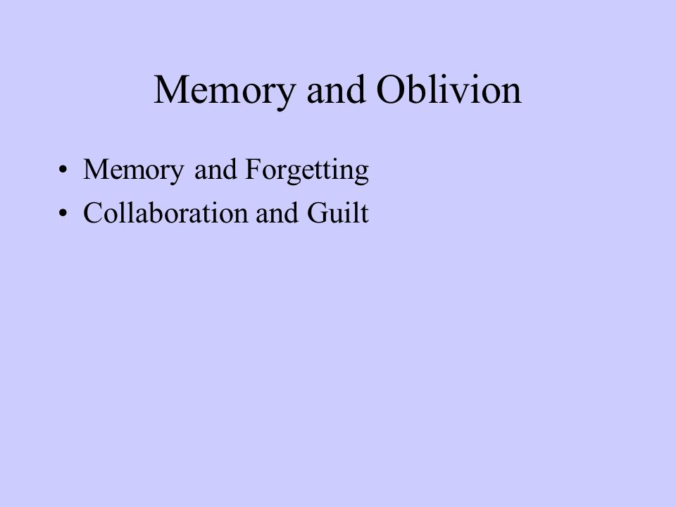 Memory and Oblivion Memory and Forgetting Collaboration and Guilt