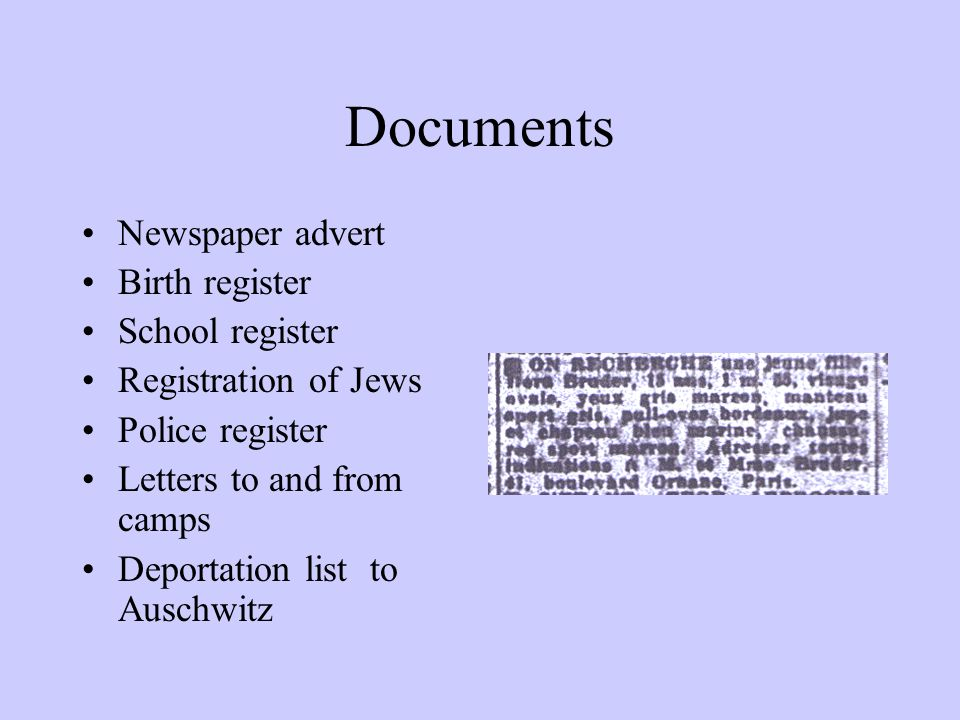 Documents Newspaper advert Birth register School register Registration of Jews Police register Letters to and from camps Deportation list to Auschwitz
