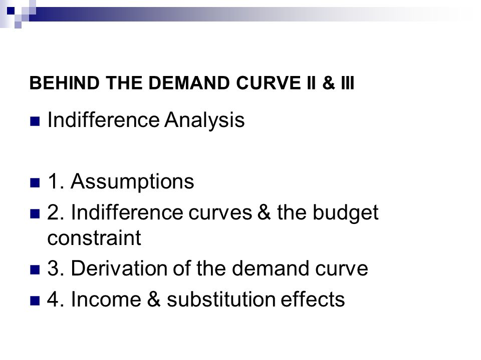 BEHIND THE DEMAND CURVE II & III Indifference Analysis 1.