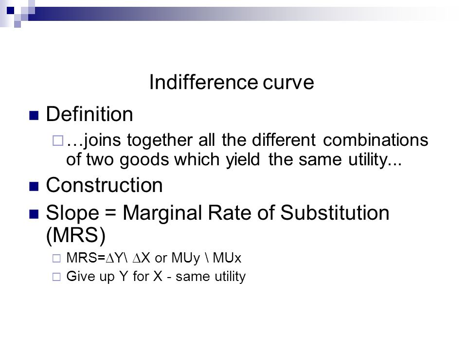Indifference curve Definition …joins together all the different combinations of two goods which yield the same utility...