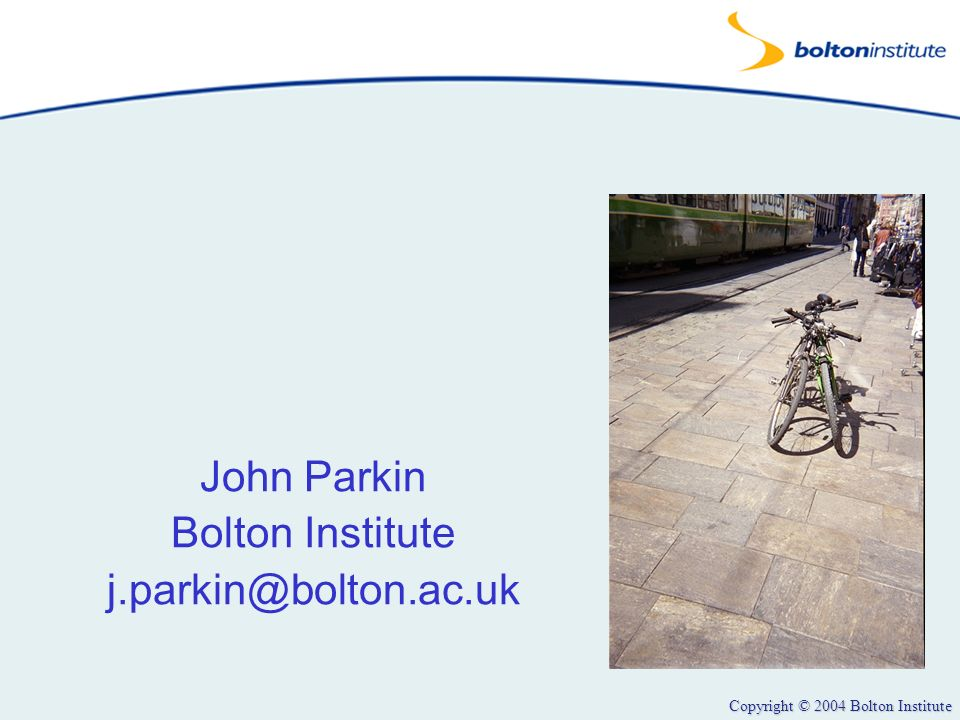 Copyright © 2004 Bolton Institute John Parkin Bolton Institute j.parkin@bolton.ac.uk