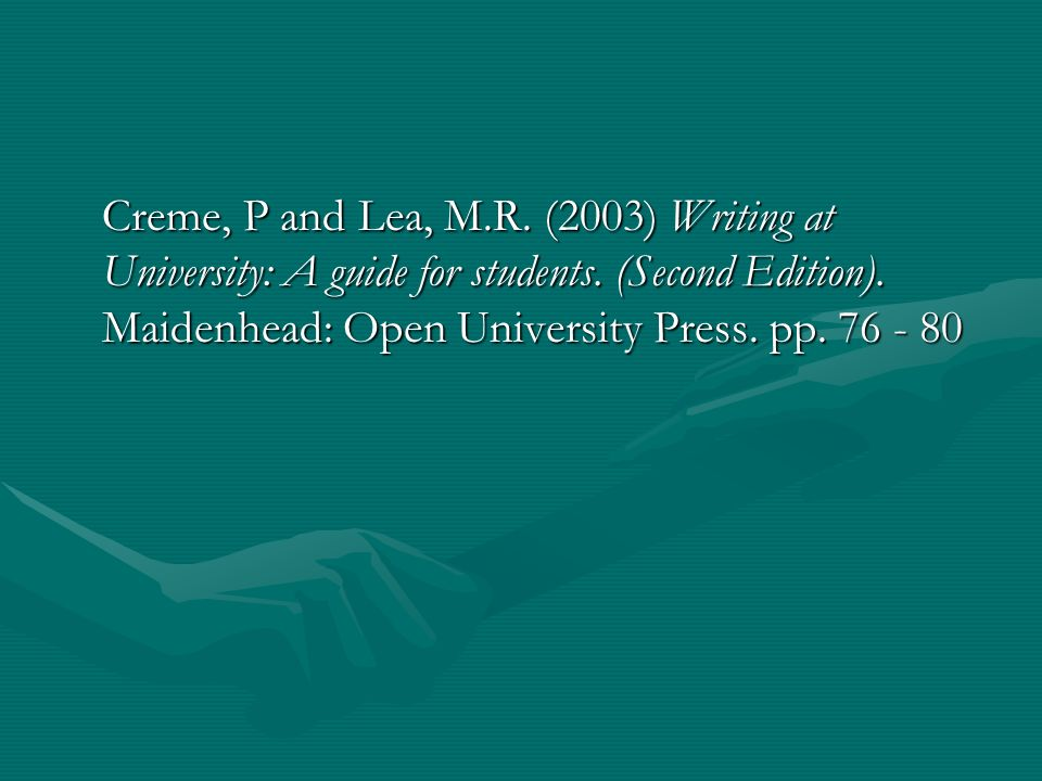 Creme, P and Lea, M.R. (2003) Writing at University: A guide for students.