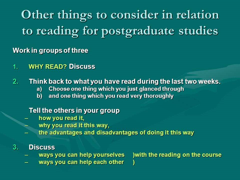 Other things to consider in relation to reading for postgraduate studies Based on your discussions, write one tip on the OHT to share with the rest of the group