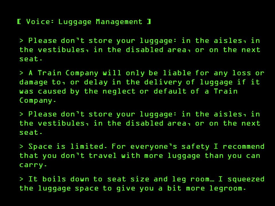 [ Voice: Luggage Management ] > Please dont store your luggage: in the aisles, in the vestibules, in the disabled area, or on the next seat.