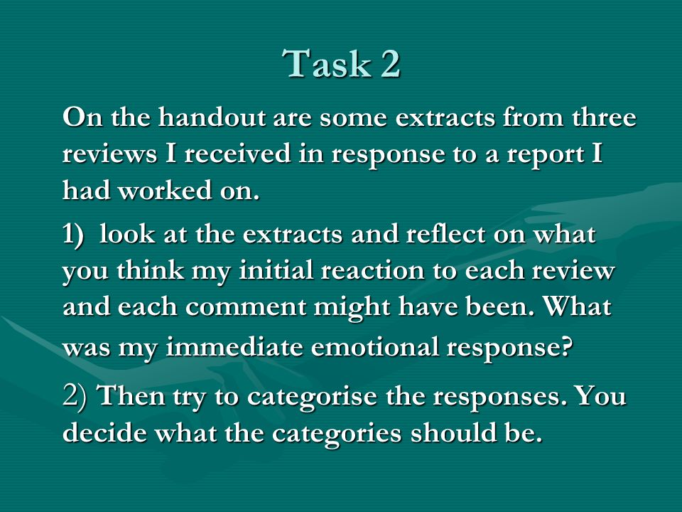Task 2 On the handout are some extracts from three reviews I received in response to a report I had worked on.