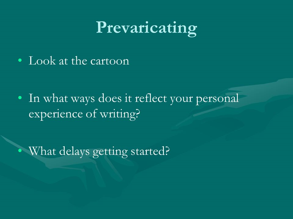 Prevaricating Look at the cartoon In what ways does it reflect your personal experience of writing.