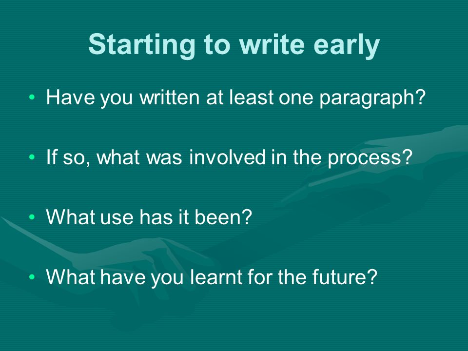 Starting to write early Have you written at least one paragraph.