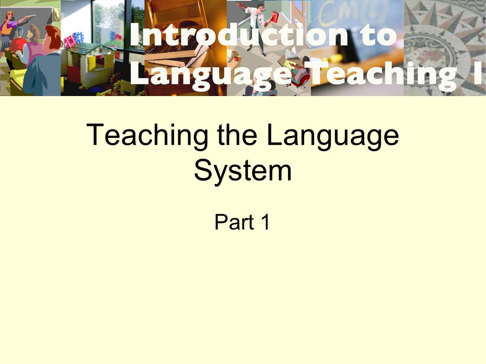 Teaching the Language System Part 1
